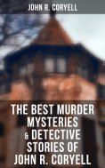 eBook: JOHN R. CORYELL Ultimate Collection: Murder Mysteries, Thrillers & Detective Stories (Including Comp