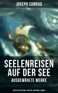 eBook: Seelenreisen auf der See - Ausgewählte Werke: Herz der Finsternis, Lord Jim, Nostromo & Jugend