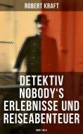 ebook: Detektiv Nobody's Erlebnisse und Reiseabenteuer (Band 1 bis 8)