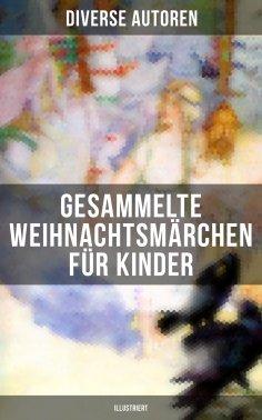 eBook: Gesammelte Weihnachtsmärchen für Kinder (Illustriert)