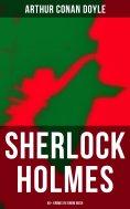 eBook: Sherlock Holmes: 40+ Krimis in einem Buch (Vollständige deutsche Ausgaben)