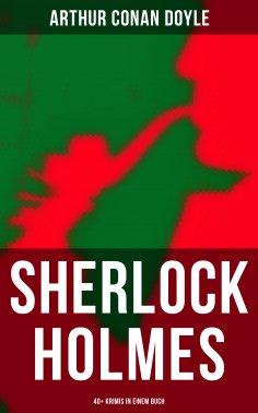 eBook: Sherlock Holmes: 40+ Krimis in einem Buch