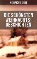ebook: Die schönsten Weihnachtsgeschichten von Heinrich Seidel
