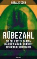 eBook: Rübezahl: Die beliebsten Sagen & Märchen vom Berggeiste aus dem Riesengebirge (Illustriert)