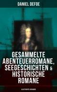 eBook: Gesammelte Abenteuerromane, Seegeschichten & Historische Romane (Illustrierte Ausgaben)