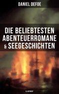 eBook: Die beliebtesten Abenteuerromane & Seegeschichten von Daniel Defoe (Illustriert)