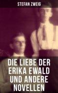 eBook: Die Liebe der Erika Ewald und andere Novellen