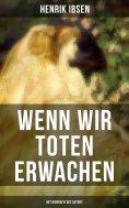 eBook: Wenn wir Toten erwachen (Mit Biografie des Autors)