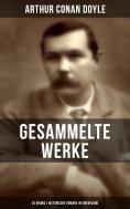 eBook: Gesammelte Werke von Sir Arthur Conan Doyle: 52 Krimis & Historische Romane in einem Band