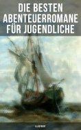 eBook: Die besten Abenteuerromane für Jugendliche (Illustriert)