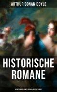 eBook: Historische Romane von Sir Arthur Conan Doyle: Die Réfugiés, Onkel Bernac & Micah Clarke