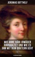 eBook: Wie Anne Bäbi Jowäger haushaltet und wie es ihm mit dem Doktern geht (Historischer Roman)