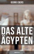 eBook: Das alte Ägypten - Romanzyklus: Homo sum, Kleopatra, Die Nilbraut, Der Kaiser, Eine ägyptische König