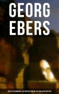 eBook: Georg Ebers: Mittelalterromane & Historische Romane aus dem alten Ägypten