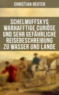 eBook: Schelmuffskys warhafftige curiöse und sehr gefährliche Reisebeschreibung zu Wasser und Lande