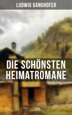 eBook: Die schönsten Heimatromane von Ludwig Ganghofer