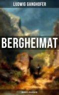 eBook: Ludwig Ganghofer: Bergheimat - Erlebtes & Erlauschtes