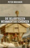 eBook: Die beliebtesten Weihnachtsgeschichten von Peter Rosegger