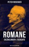 eBook: Peter Rosegger: Romane, Erzählungen & Gedichte (Über 570 Titel in einem Band)