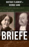ebook: Gustave Flaubert & George Sand: Briefe