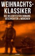 eBook: Weihnachts-Klassiker: Die beliebtesten Romane, Geschichten & Märchen (Illustriert)