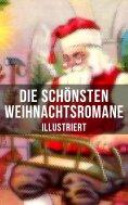 eBook: Die schönsten Weihnachtsromane (Illustriert)