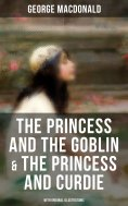 eBook: The Princess and the Goblin & The Princess and Curdie (With Original Illustrations)