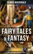 ebook: Fairy Tales & Fantasy: George MacDonald Collection (With Complete Original Illustrations)