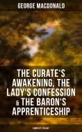 eBook: The Curate's Awakening, The Lady's Confession & The Baron's Apprenticeship (Complete Trilogy)