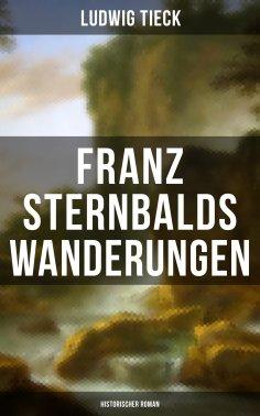 eBook: Franz Sternbalds Wanderungen (Historischer Roman)