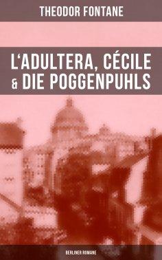 eBook: L'Adultera, Cécile & Die Poggenpuhls (Berliner Romane)