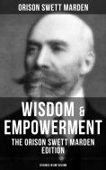 eBook: Wisdom & Empowerment: The Orison Swett Marden Edition (18 Books in One Volume)