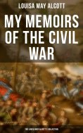 eBook: My Memoirs of the Civil War: The Louisa May Alcott's Collection