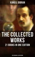 eBook: The Collected Works of Kahlil Gibran: 21 Books in One Edition (With Original Illustrations)