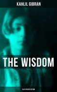 eBook: The Wisdom of Kahlil Gibran (Illustrated Edition)