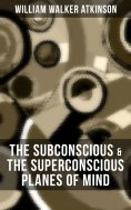 eBook: THE SUBCONSCIOUS & THE SUPERCONSCIOUS PLANES OF MIND
