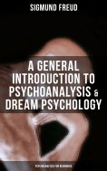 ebook: A General Introduction to Psychoanalysis & Dream Psychology (Psychoanalysis for Beginners)