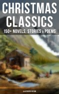 eBook: Christmas Classics: 150+ Novels, Stories & Poems (Illustrated Edition)