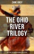 eBook: The Ohio River Trilogy: Betty Zane, The Spirit of the Border & The Last Trail