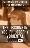 eBook: THE LESSONS IN YOGI PHILOSOPHY & ORIENTAL OCCULTISM