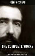 eBook: The Complete Works of Joseph Conrad: Novels, Short Stories, Memoirs, Essays & Letters