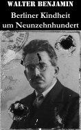eBook: Berliner Kindheit um Neunzehnhundert