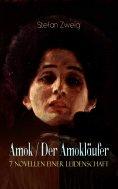 eBook: Amok / Der Amokläufer. 7 Novellen einer Leidenschaft
