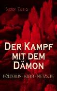 eBook: Der Kampf mit dem Dämon. Hölderlin - Kleist - Nietzsche