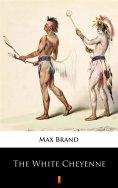 eBook: The White Cheyenne