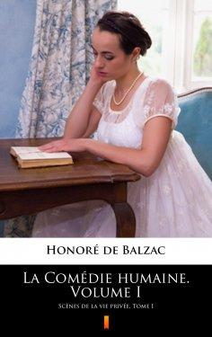 eBook: La Comédie humaine. Volume I