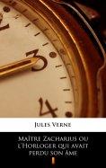 eBook: Maître Zacharius ou l'Horloger qui avait perdu son âme