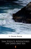 ebook: Sam Steele's Adventures on Land and Sea