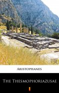 eBook: The Thesmophoriazusae