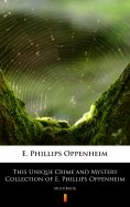 eBook: This Unique Crime and Mystery Collection of E. Phillips Oppenheim